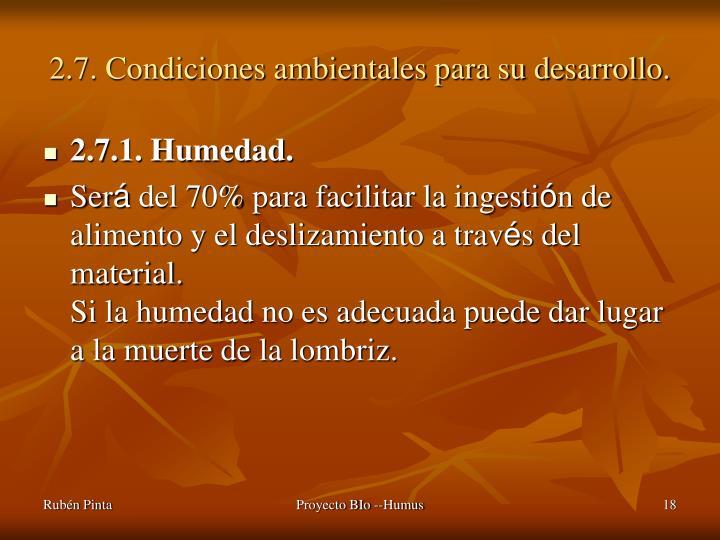 2.7. Condiciones ambientales para su desarrollo.