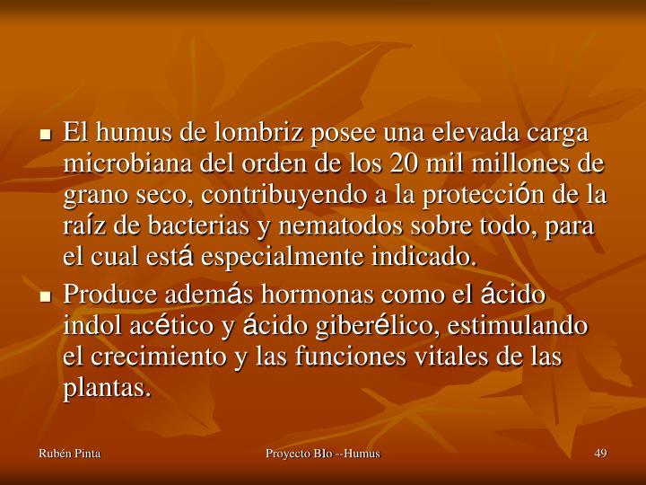 El humus de lombriz posee una elevada carga microbiana del orden de los 20 mil millones de grano seco, contribuyendo a la protecci