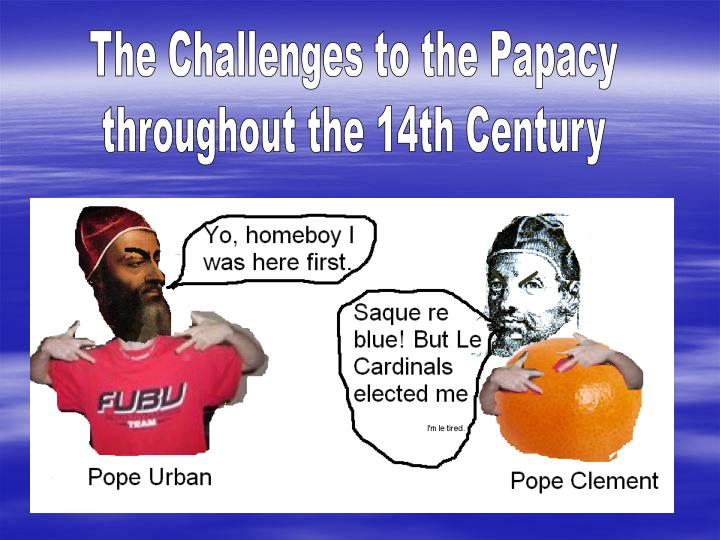 The Challenges to the Papacy
