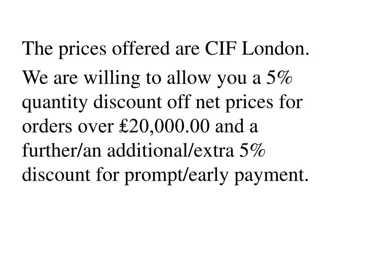 The prices offered are CIF London.