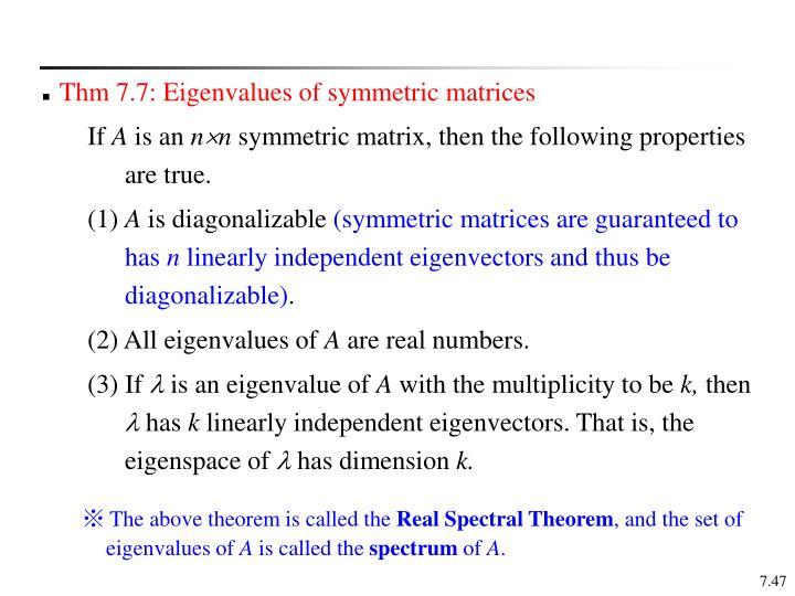 Thm 7.7: Eigenvalues of symmetric matrices