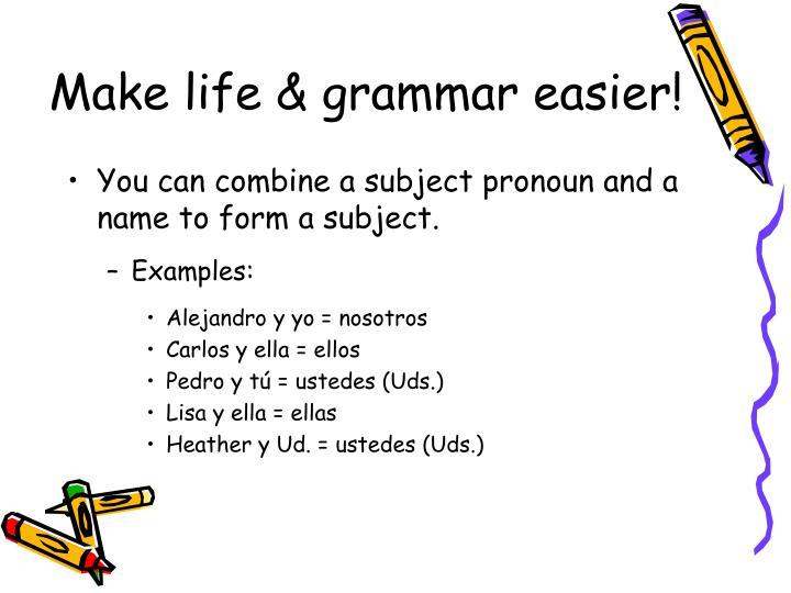 Make life & grammar easier!