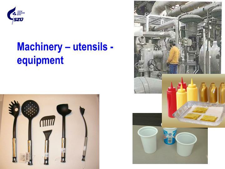 Machinery – utensils - equipment