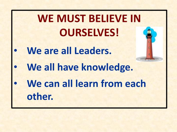 WE MUST BELIEVE IN OURSELVES!