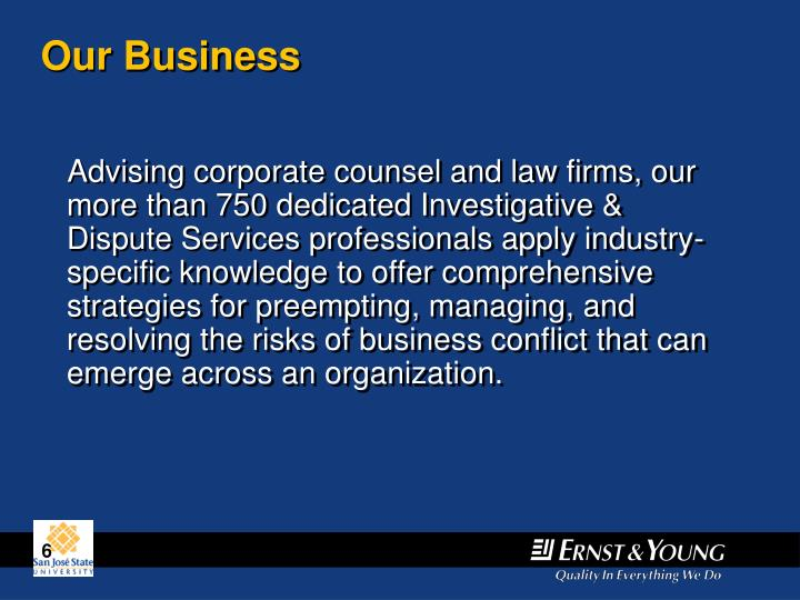 Advising corporate counsel and law firms, our more than 750 dedicated Investigative & Dispute Services professionals apply industry-specific knowledge to offer comprehensive strategies for preempting, managing, and resolving the risks of business conflict that can emerge across an organization.