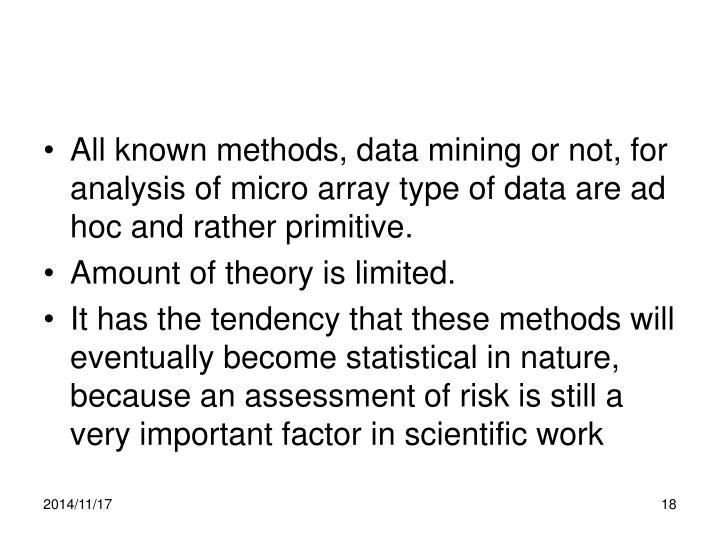 All known methods, data mining or not, for analysis of micro array type of data are ad hoc and rather primitive.