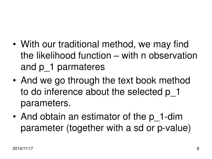 With our traditional method, we may find the likelihood function – with n observation and p_1 parmateres