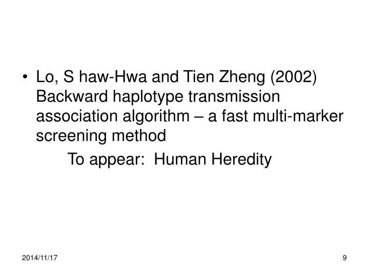 Lo, S haw-Hwa and Tien Zheng (2002) Backward haplotype transmission association algorithm – a fast multi-marker screening method