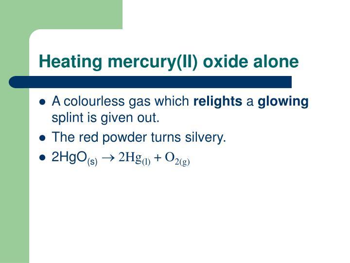 Heating mercury(II) oxide alone