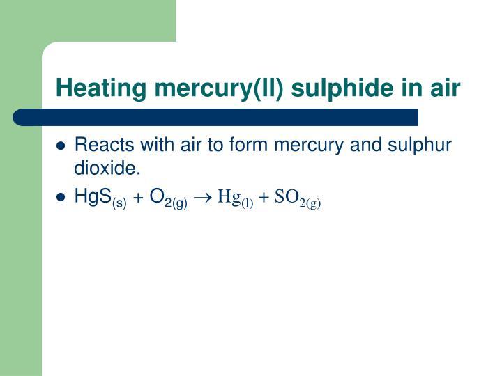 Heating mercury(II) sulphide in air