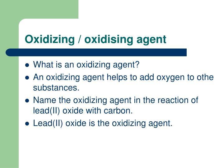 Oxidizing / oxidising agent