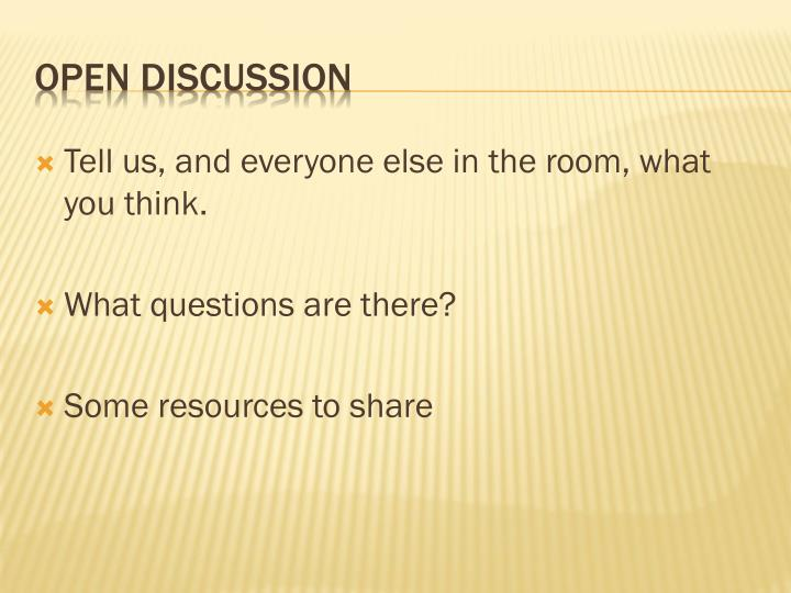 Tell us, and everyone else in the room, what you think.