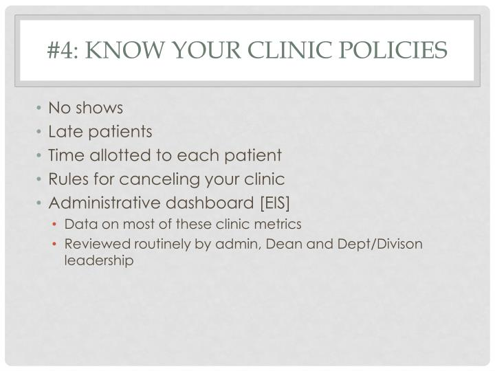 #4: Know your clinic policies