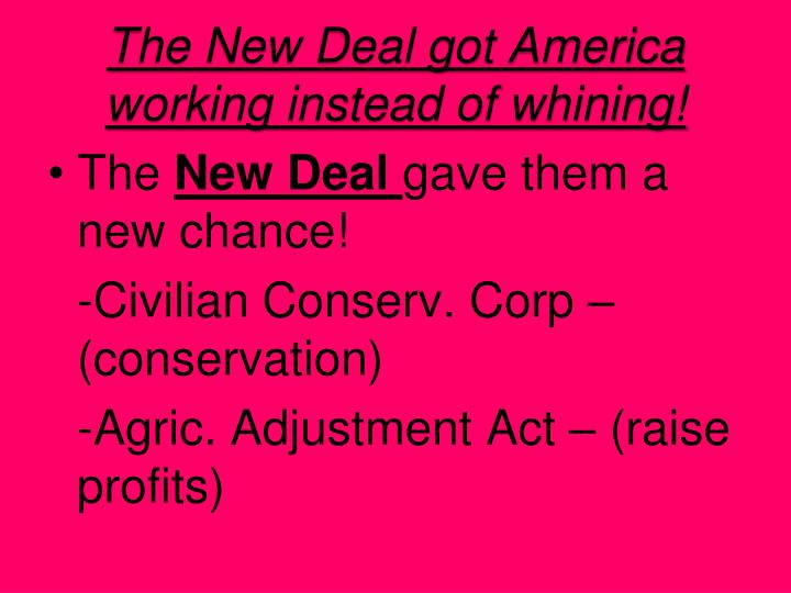 The New Deal got America working instead of whining!