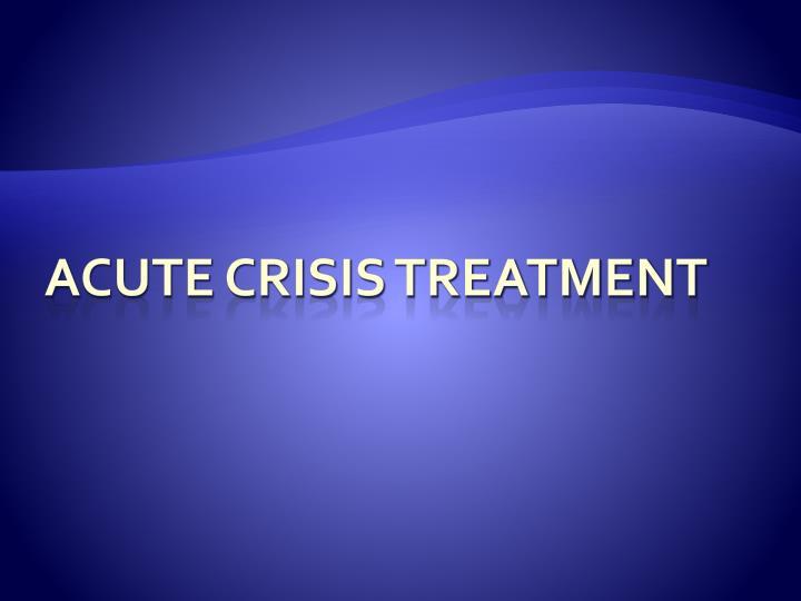 acute crisis treatment