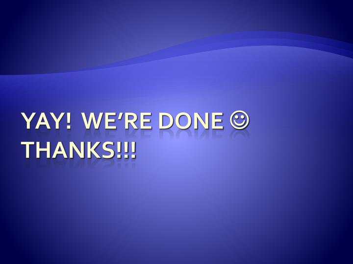 YAY!  We're done