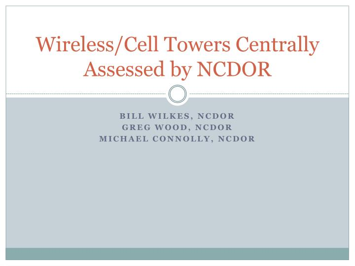 Wireless cell towers centrally assessed by ncdor