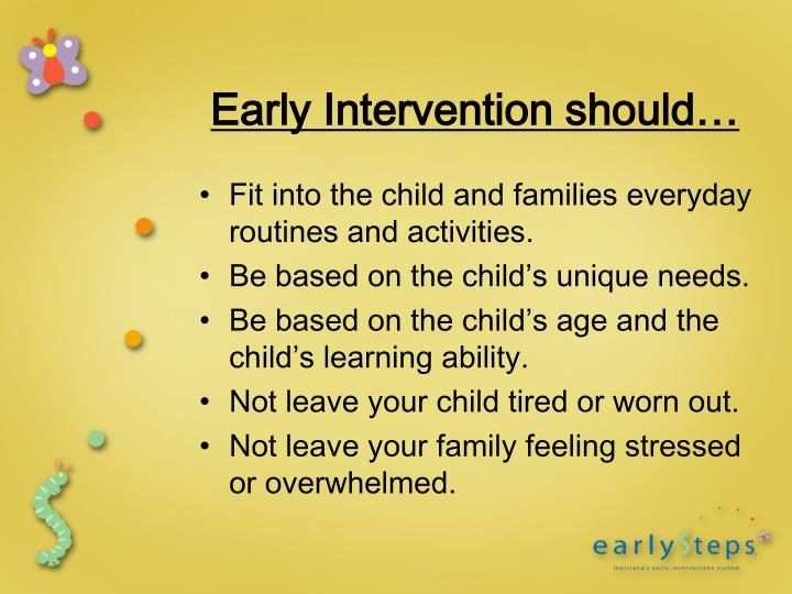 Early Intervention should…