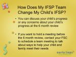 how does my ifsp team change my child s ifsp