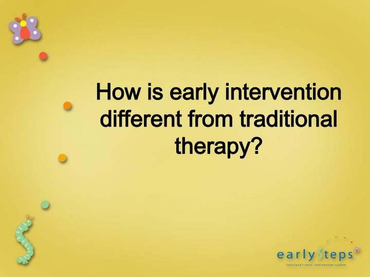 How is early intervention different from traditional therapy?