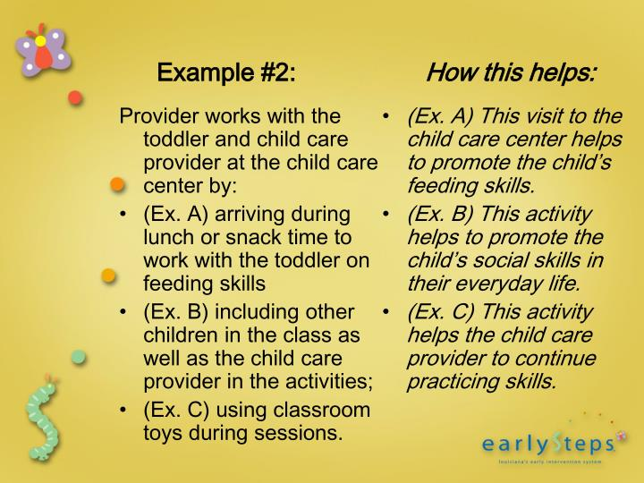 Provider works with the toddler and child care provider at the child care center by: