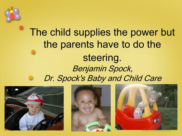 The child supplies the power but the parents have to do the steering.