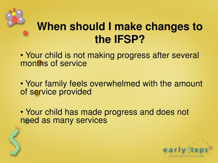 When should I make changes to the IFSP?