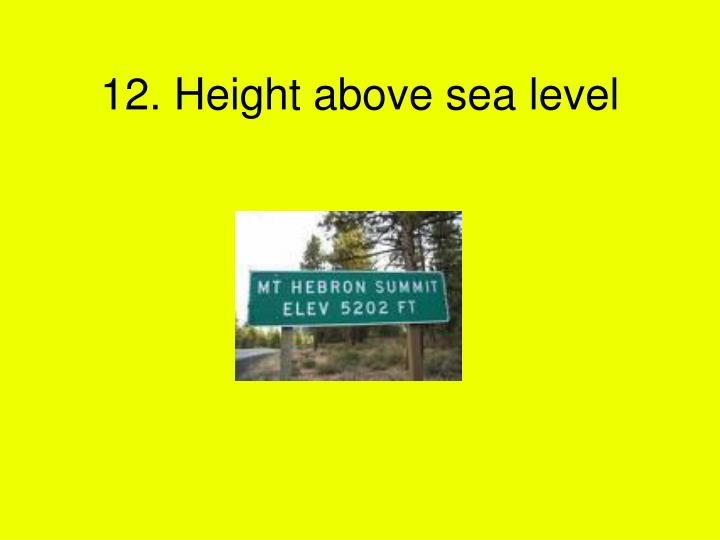 12. Height above sea level