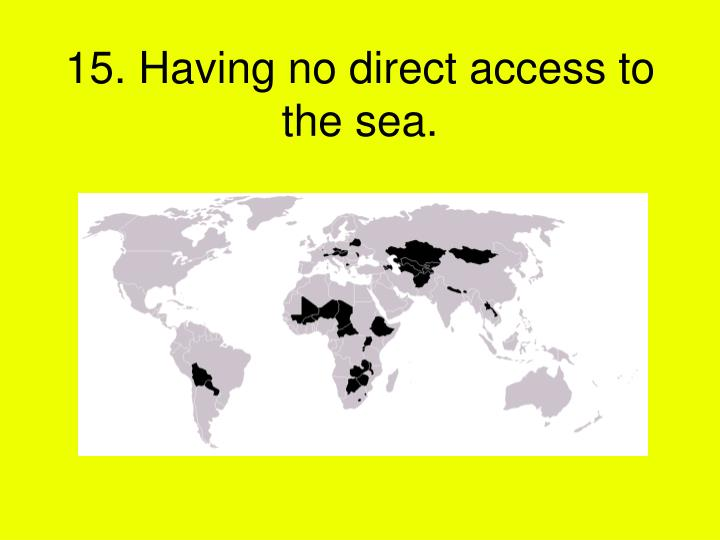 15. Having no direct access to the sea.