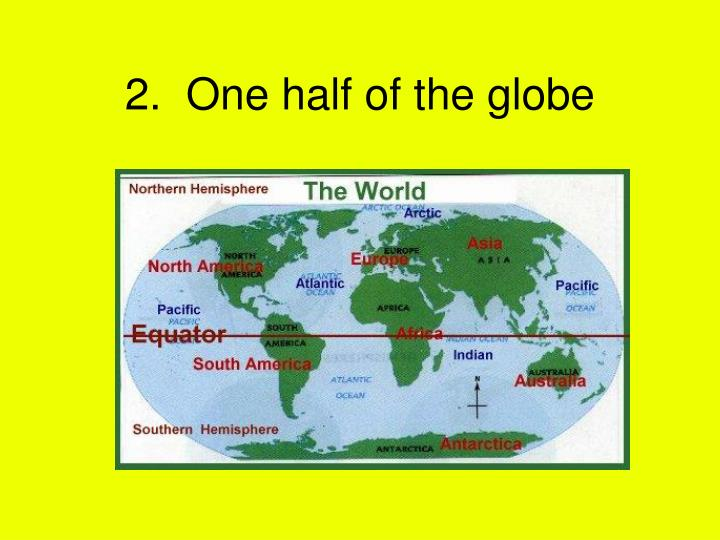 2.  One half of the globe