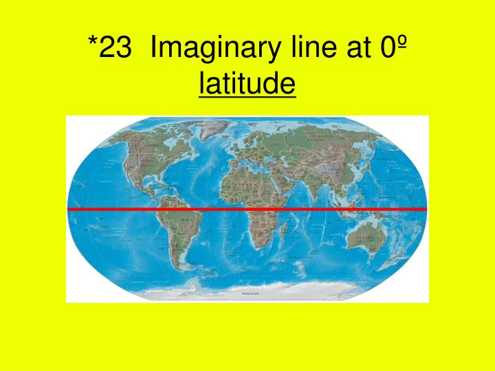 *23  Imaginary line at 0º