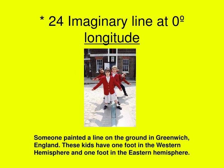 * 24 Imaginary line at 0º