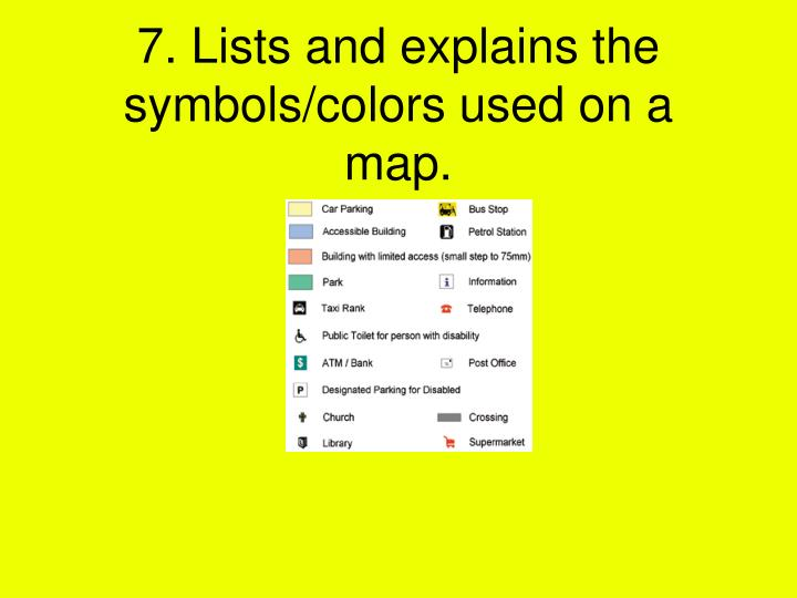 7. Lists and explains the symbols/colors used on a map.