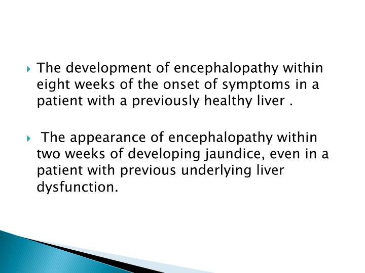 The development of encephalopathy within eight weeks of the onset of symptoms in a patient with a previously healthy liver .