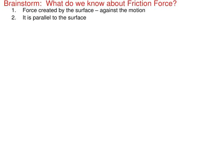 Brainstorm:  What do we know about Friction Force?