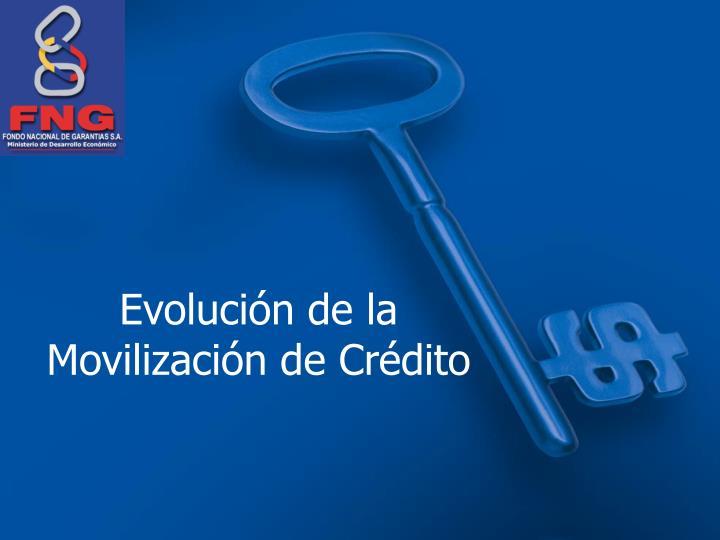 Evolución de la Movilización de Crédito
