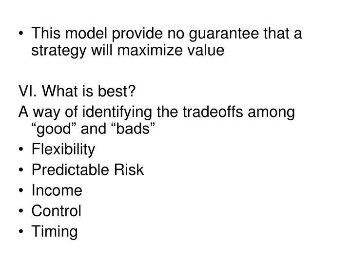 This model provide no guarantee that a strategy will maximize value