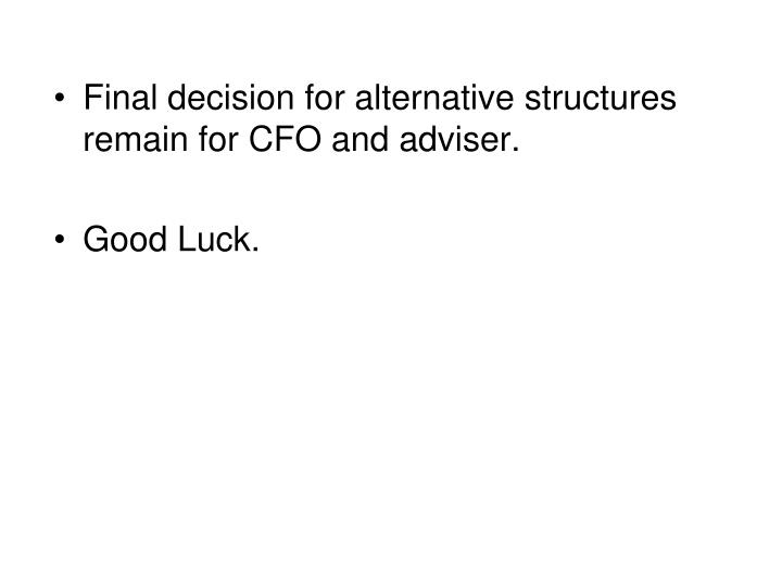 Final decision for alternative structures remain for CFO and adviser.