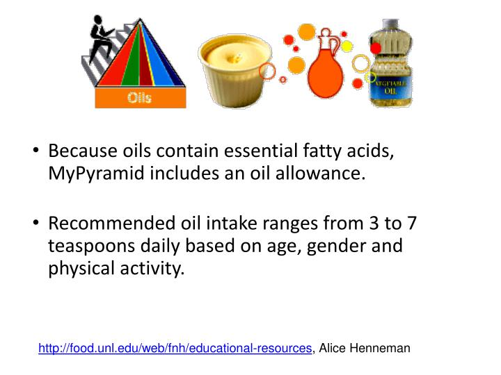 Because oils contain essential fatty acids, MyPyramid includes an oil allowance.