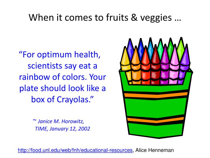 """""""For optimum health, scientists say eat a rainbow of colors. Your plate should look like a box of Crayolas."""""""