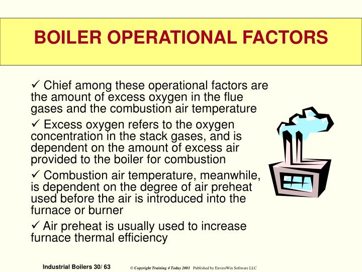 Chief among these operational factors are the amount of excess oxygen in the flue gases and the combustion air temperature