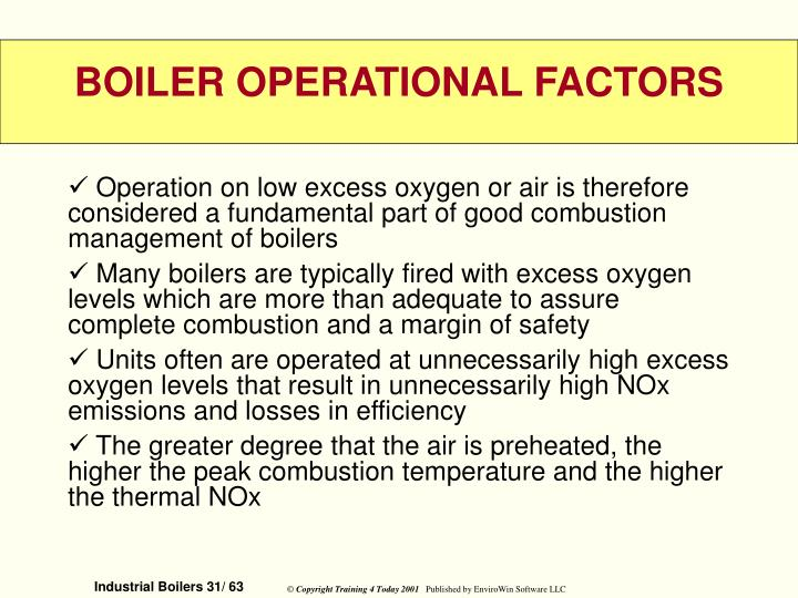 Operation on low excess oxygen or air is therefore considered a fundamental part of good combustion management of boilers