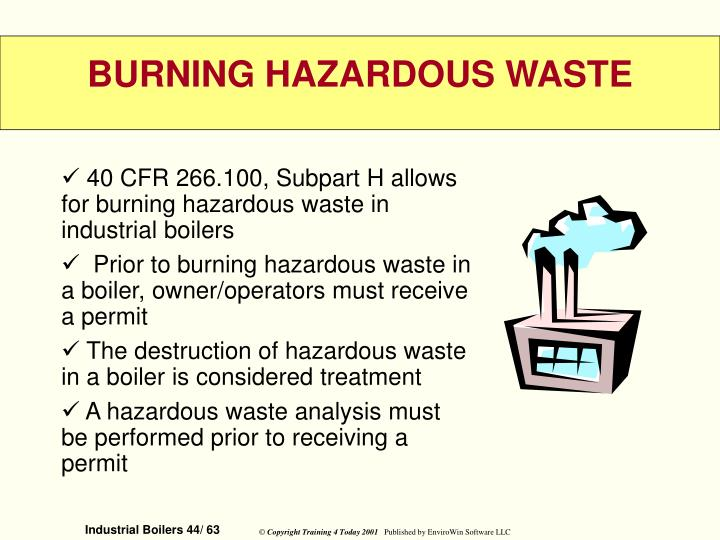 40 CFR 266.100, Subpart H allows for burning hazardous waste in industrial boilers
