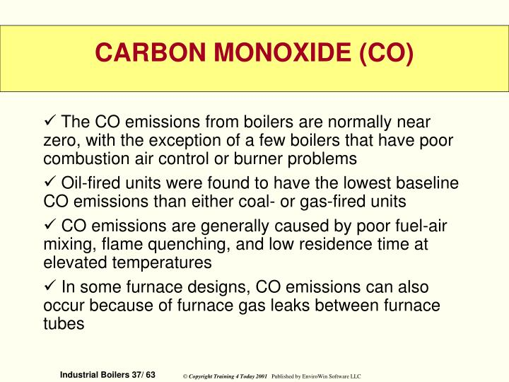 The CO emissions from boilers are normally near zero, with the exception of a few boilers that have poor combustion air control or burner problems