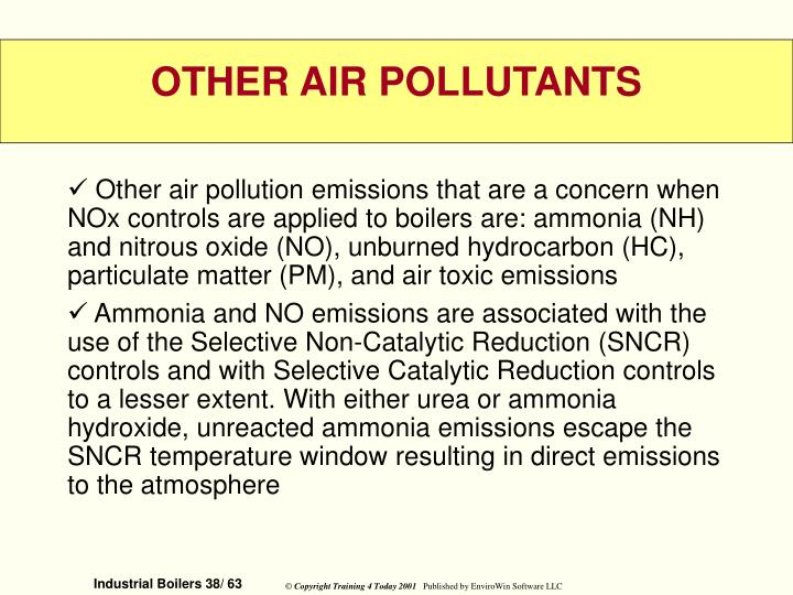 Other air pollution emissions that are a concern when NOx controls are applied to boilers are: ammonia (NH) and nitrous oxide (NO), unburned hydrocarbon (HC), particulate matter (PM), and air toxic emissions