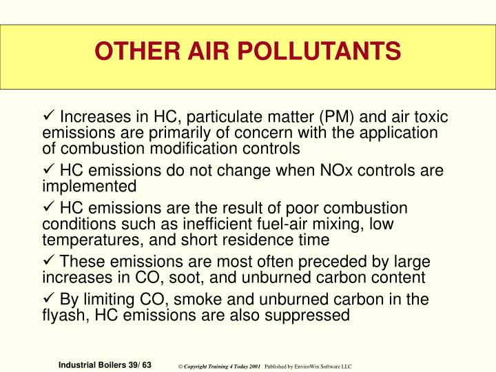 Increases in HC, particulate matter (PM) and air toxic emissions are primarily of concern with the application of combustion modification controls