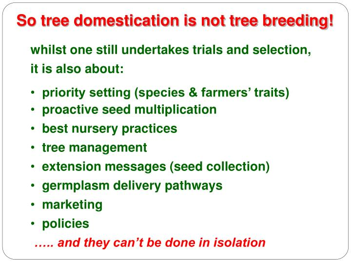 So tree domestication is not tree breeding!