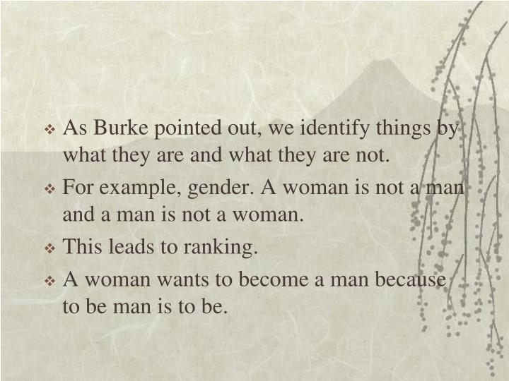 As Burke pointed out, we identify things by what they are and what they are not.