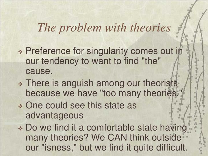 The problem with theories