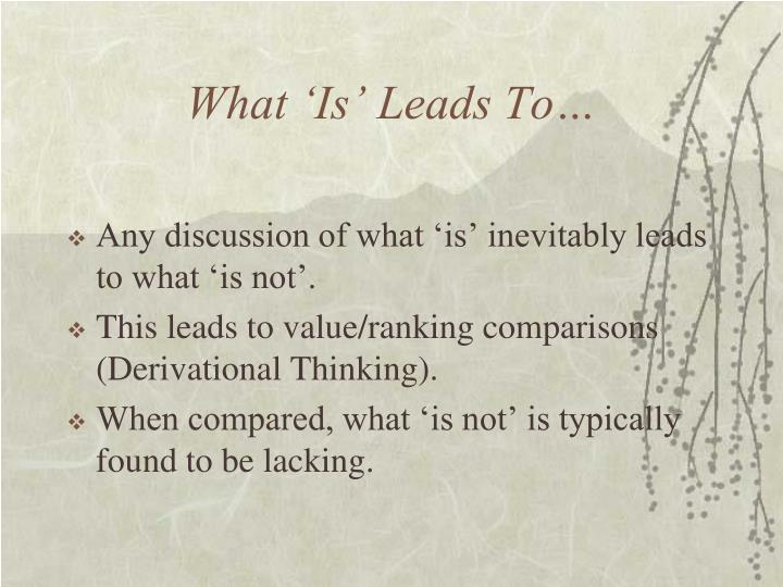 What 'Is' Leads To…